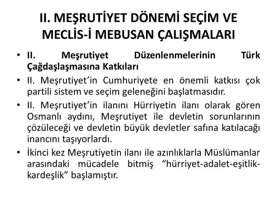 II. MEŞRUTİYET DÖNEMİ SEÇİM VE MECLİS-İ MEBUSAN ÇALIŞMALARI II. Meşrutiyet Düzenlenmelerinin Türk Çağdaşlaşmasına Katkıları II. Meşrutiyet'in Cumhuriy
