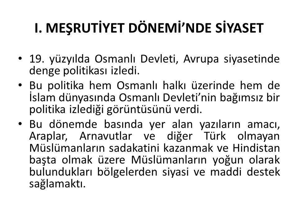 I. MEŞRUTİYET DÖNEMİ'NDE SİYASET 19. yüzyılda Osmanlı Devleti, Avrupa siyasetinde denge politikası izledi. Bu politika hem Osmanlı halkı üzerinde hem
