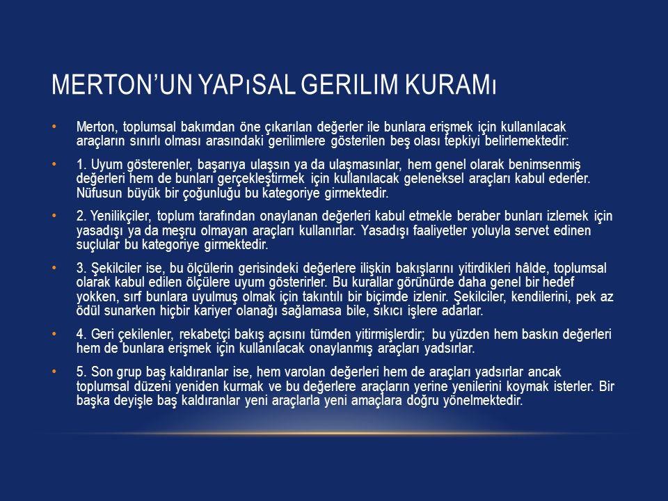 MERTON'UN YAPıSAL GERILIM KURAMı Merton, toplumsal bakımdan öne çıkarılan değerler ile bunlara erişmek için kullanılacak araçların sınırlı olması aras
