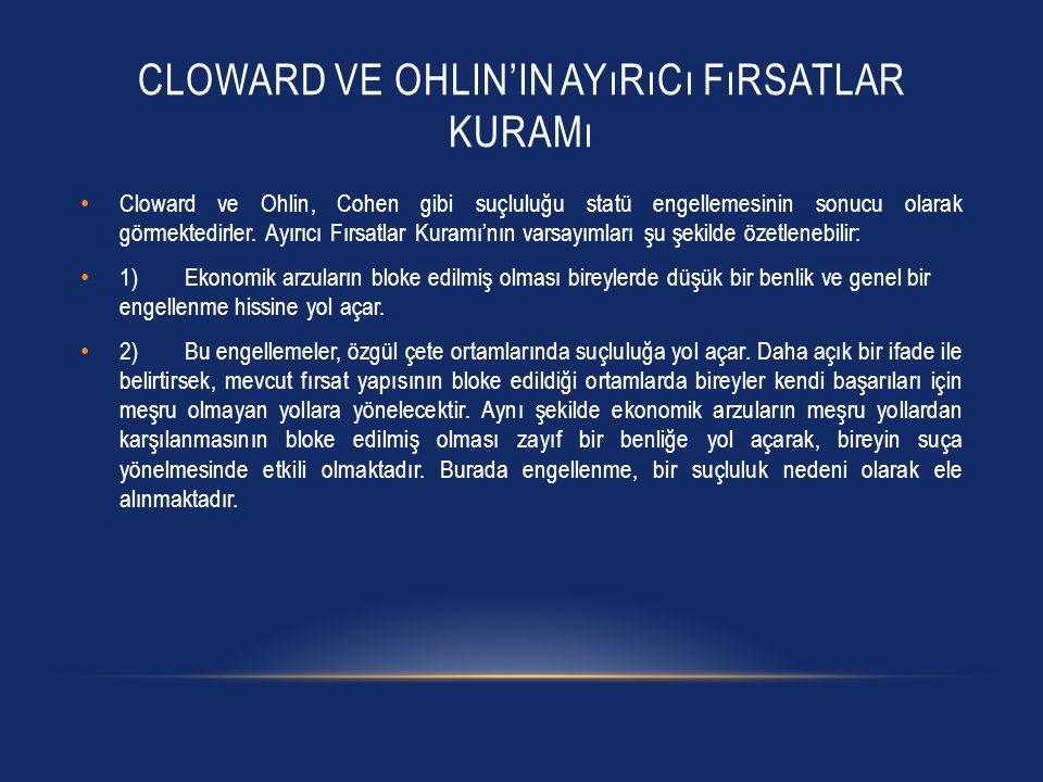 CLOWARD VE OHLIN'IN AYıRıCı FıRSATLAR KURAMı Cloward ve Ohlin, Cohen gibi suçluluğu statü engellemesinin sonucu olarak görmektedirler. Ayırıcı Fırsatl