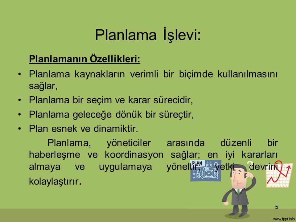 Planlama İşlevi: 5 Planlamanın Özellikleri: Planlama kaynakların verimli bir biçimde kullanılmasını sağlar, Planlama bir seçim ve karar sürecidir, Pla