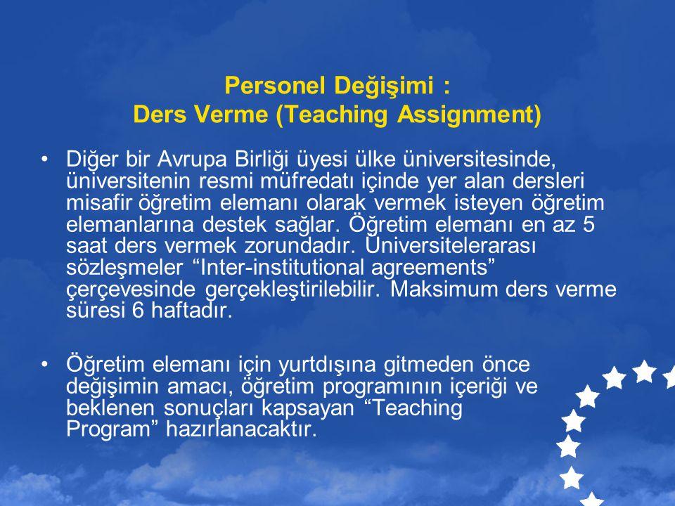 Personel Değişimi : Ders Verme (Teaching Assignment) Diğer bir Avrupa Birliği üyesi ülke üniversitesinde, üniversitenin resmi müfredatı içinde yer ala