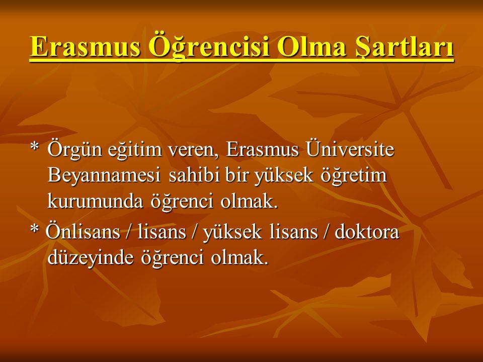 Erasmus Öğrencisi Olma Şartları *Örgün eğitim veren, Erasmus Üniversite Beyannamesi sahibi bir yüksek öğretim kurumunda öğrenci olmak. * Önlisans / li