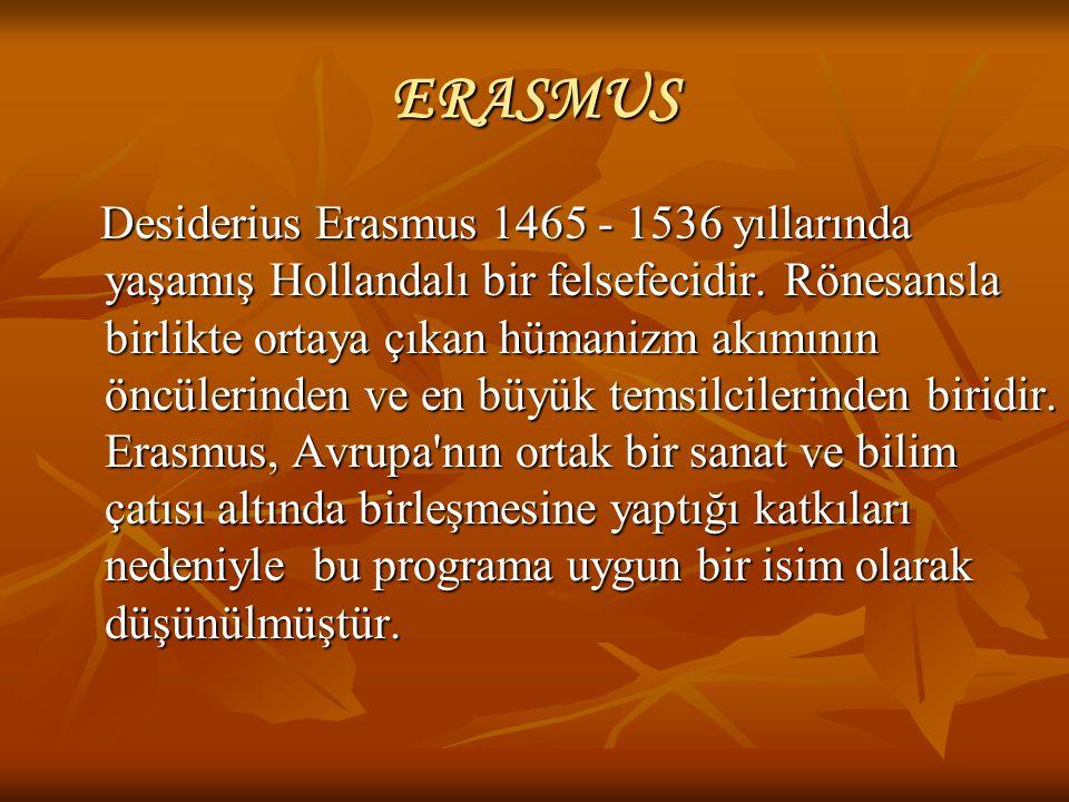ERASMUS Desiderius Erasmus 1465 - 1536 yıllarında yaşamış Hollandalı bir felsefecidir. Rönesansla birlikte ortaya çıkan hümanizm akımının öncülerinden