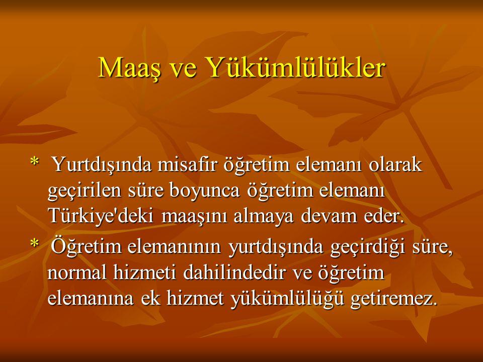 Maaş ve Yükümlülükler * Yurtdışında misafir öğretim elemanı olarak geçirilen süre boyunca öğretim elemanı Türkiye'deki maaşını almaya devam eder. * Öğ