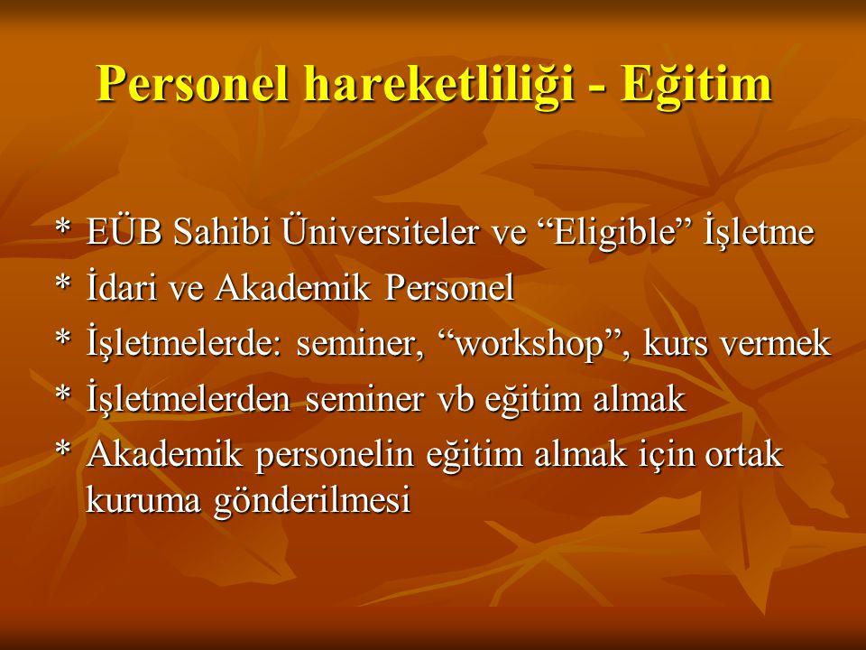 """Personel hareketliliği - Eğitim *EÜB Sahibi Üniversiteler ve """"Eligible"""" İşletme *İdari ve Akademik Personel *İşletmelerde: seminer, """"workshop"""", kurs v"""