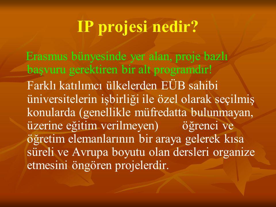 IP projesi nedir? Erasmus bünyesinde yer alan, proje bazlı başvuru gerektiren bir alt programdır! Farklı katılımcı ülkelerden EÜB sahibi üniversiteler