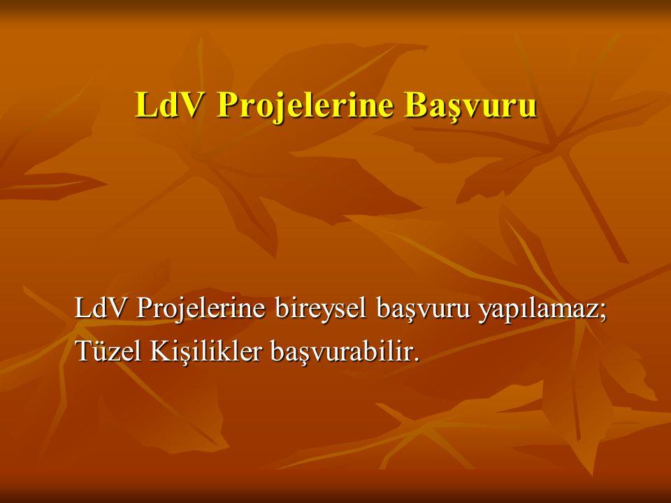 LdV Projelerine Başvuru LdV Projelerine bireysel başvuru yapılamaz; Tüzel Kişilikler başvurabilir.