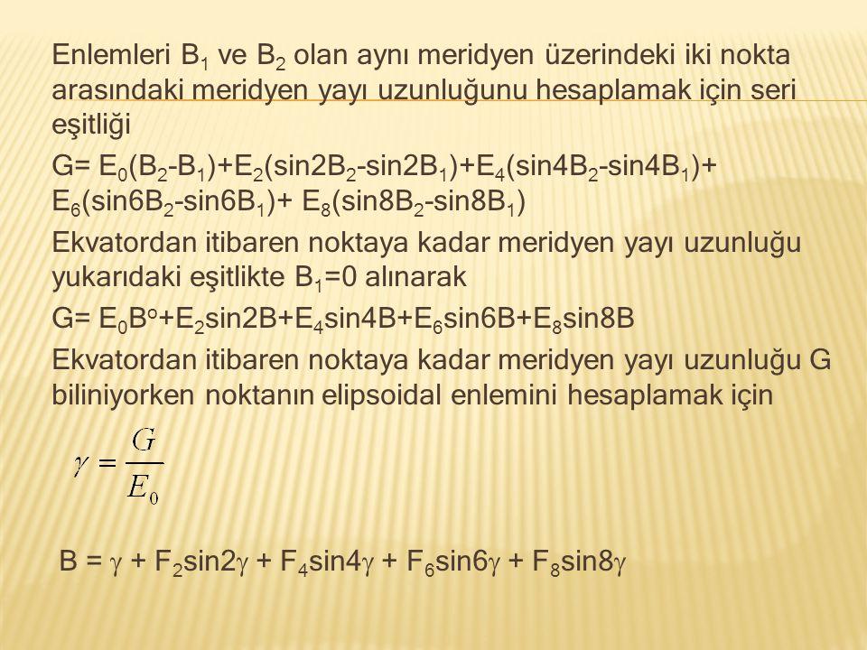 Enlemleri B 1 ve B 2 olan aynı meridyen üzerindeki iki nokta arasındaki meridyen yayı uzunluğunu hesaplamak için seri eşitliği G= E 0 (B 2 -B 1 )+E 2