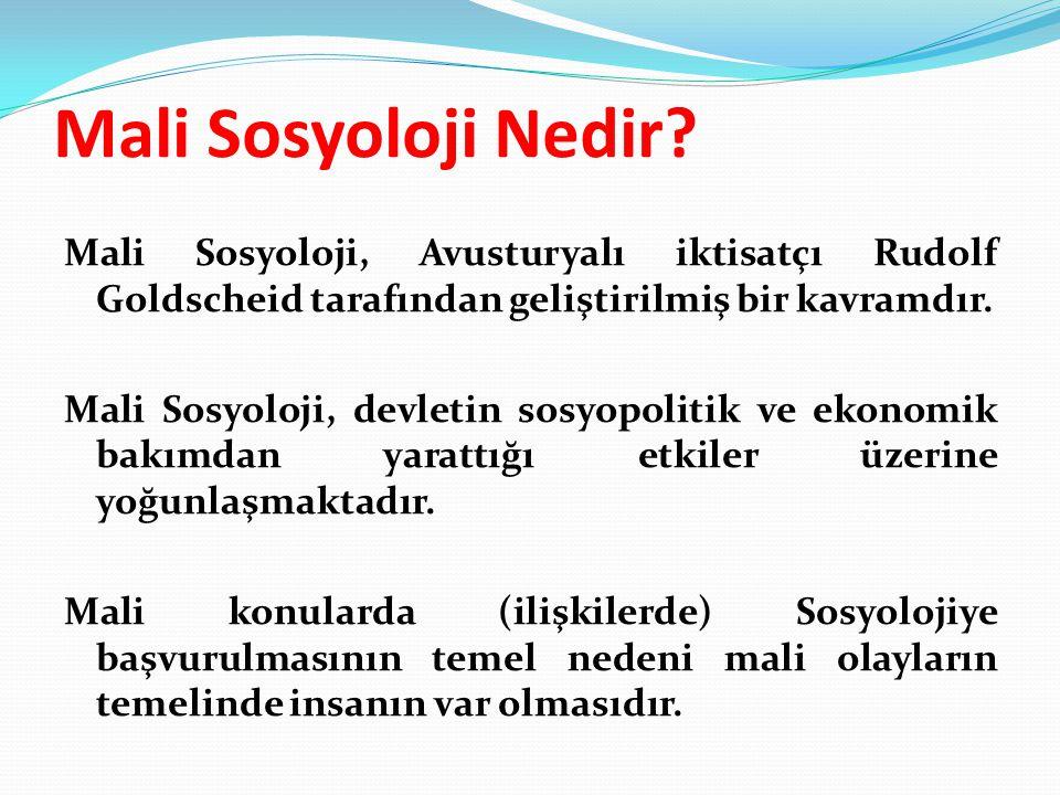 Mali Sosyoloji Nedir? Mali Sosyoloji, Avusturyalı iktisatçı Rudolf Goldscheid tarafından geliştirilmiş bir kavramdır. Mali Sosyoloji, devletin sosyopo