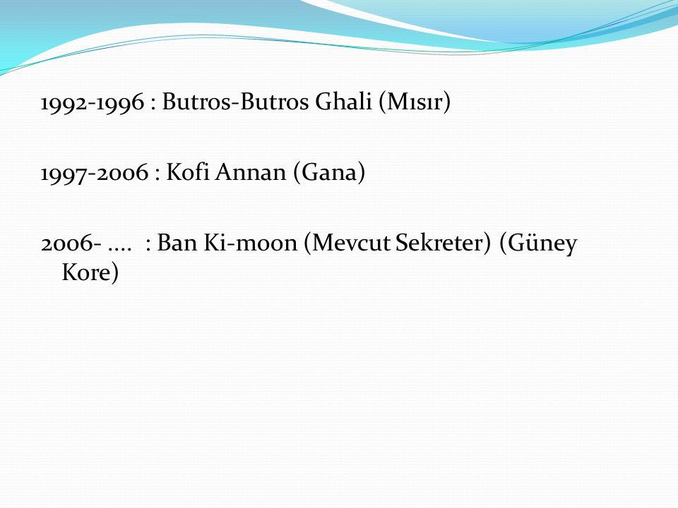 1992-1996 : Butros-Butros Ghali (Mısır) 1997-2006 : Kofi Annan (Gana) 2006-....