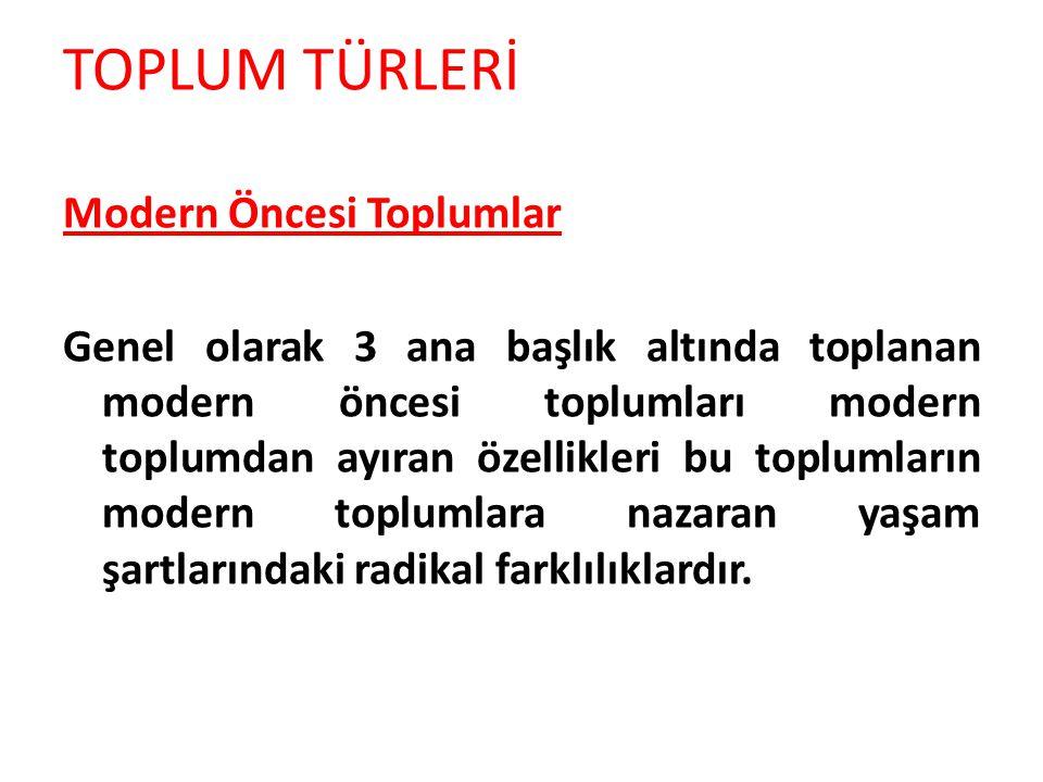 TOPLUM TÜRLERİ Modern Öncesi Toplumlar Genel olarak 3 ana başlık altında toplanan modern öncesi toplumları modern toplumdan ayıran özellikleri bu topl
