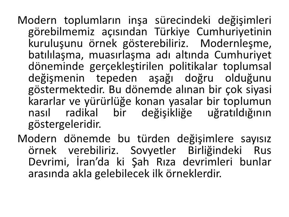 Modern toplumların inşa sürecindeki değişimleri görebilmemiz açısından Türkiye Cumhuriyetinin kuruluşunu örnek gösterebiliriz. Modernleşme, batılılaşm