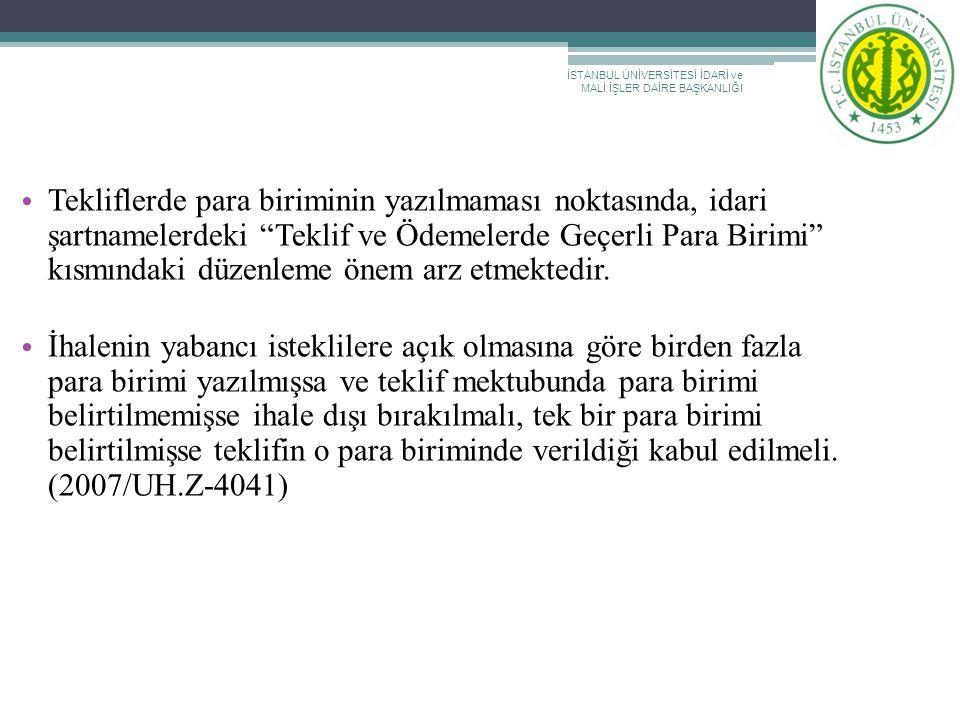 """İSTANBUL ÜNİVERSİTESİ İDARİ ve MALİ İŞLER DAİRE BAŞKANLIĞI Tekliflerde para biriminin yazılmaması noktasında, idari şartnamelerdeki """"Teklif ve Ödemele"""