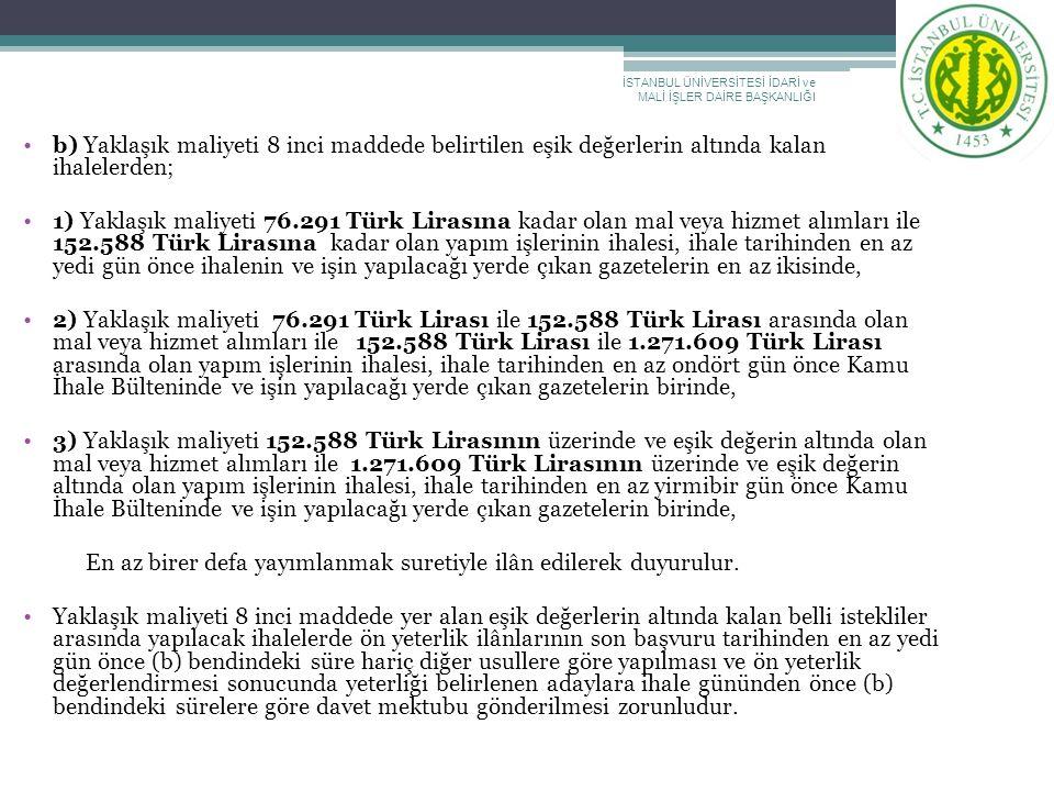 b) Yaklaşık maliyeti 8 inci maddede belirtilen eşik değerlerin altında kalan ihalelerden; 1) Yaklaşık maliyeti 76.291 Türk Lirasına kadar olan mal vey