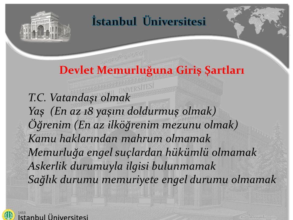 İstanbul Üniversitesi Devlet Memurluğuna Giriş Şartları T.C. Vatandaşı olmak Yaş (En az 18 yaşını doldurmuş olmak) Öğrenim (En az ilköğrenim mezunu ol