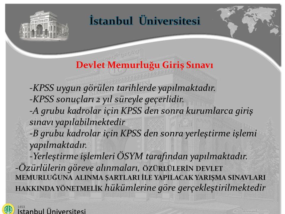 İstanbul Üniversitesi Devlet Memurluğu Giriş Sınavı -KPSS uygun görülen tarihlerde yapılmaktadır. -KPSS sonuçları 2 yıl süreyle geçerlidir. -A grubu k