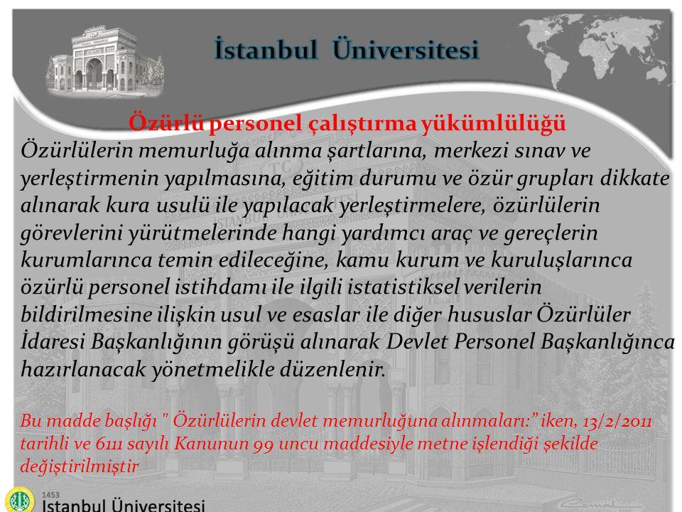 İstanbul Üniversitesi Özürlü personel çalıştırma yükümlülüğü Özürlülerin memurluğa alınma şartlarına, merkezi sınav ve yerleştirmenin yapılmasına, eği