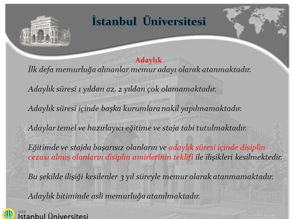 İstanbul Üniversitesi Adaylık İlk defa memurluğa alınanlar memur adayı olarak atanmaktadır. Adaylık süresi 1 yıldan az, 2 yıldan çok olamamaktadır. Ad
