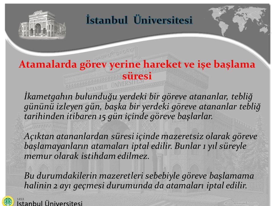 İstanbul Üniversitesi Atamalarda görev yerine hareket ve işe başlama süresi İkametgahın bulunduğu yerdeki bir göreve atananlar, tebliğ gününü izleyen