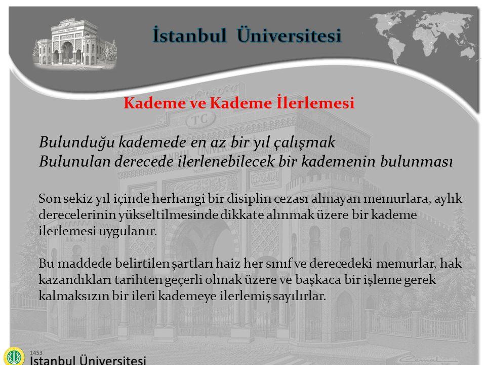 İstanbul Üniversitesi Kademe ve Kademe İlerlemesi Bulunduğu kademede en az bir yıl çalışmak Bulunulan derecede ilerlenebilecek bir kademenin bulunması