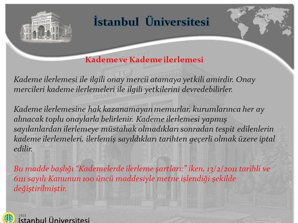İstanbul Üniversitesi Derece Yükselmesi Usul ve Şartları Üst derecelerden boş bir kadronun bulunması Bulunulan derecede en az 3 yıl, bu derecenin üçüncü kademesinde en az 1 yıl bulunmak Atanılacak kadronun niteliklerini taşıması gerekmektedir.