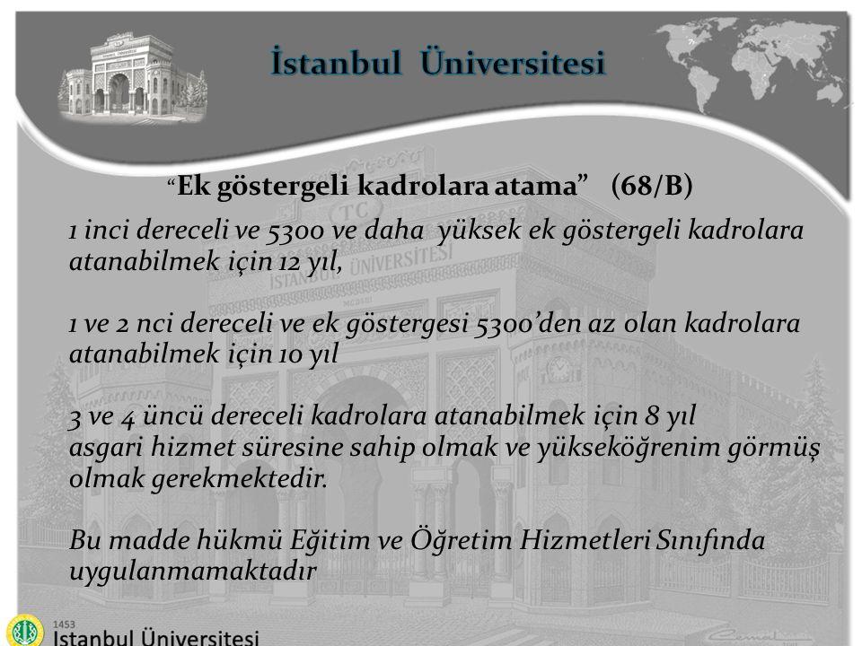 """İstanbul Üniversitesi """" Ek göstergeli kadrolara atama"""" (68/B) 1 inci dereceli ve 5300 ve daha yüksek ek göstergeli kadrolara atanabilmek için 12 yıl,"""