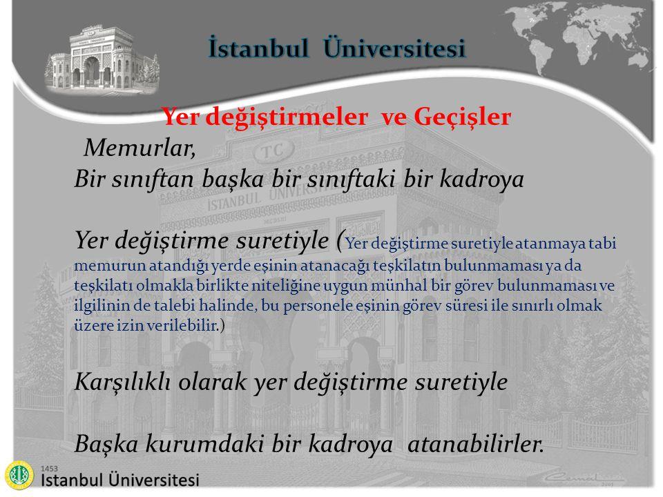 İstanbul Üniversitesi Yer değiştirmeler ve Geçişler Memurlar, Bir sınıftan başka bir sınıftaki bir kadroya Yer değiştirme suretiyle ( Yer değiştirme s