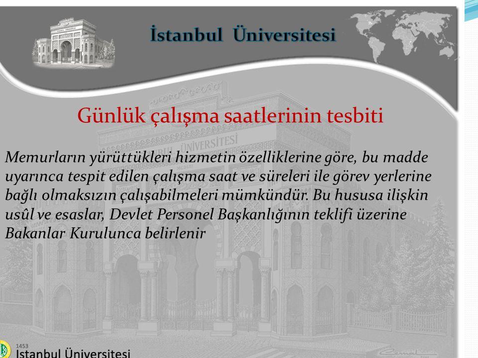 İstanbul Üniversitesi Günün 24 saatinde devamlılık gösteren hizmetlerde çalışma saat ve usulünün tesbiti Günün yirmidört saatinde devamlılık gösteren hizmetlerde çalışan Devlet memurlarının çalışma saat ve şekilleri kurumlarınca düzenlenir.