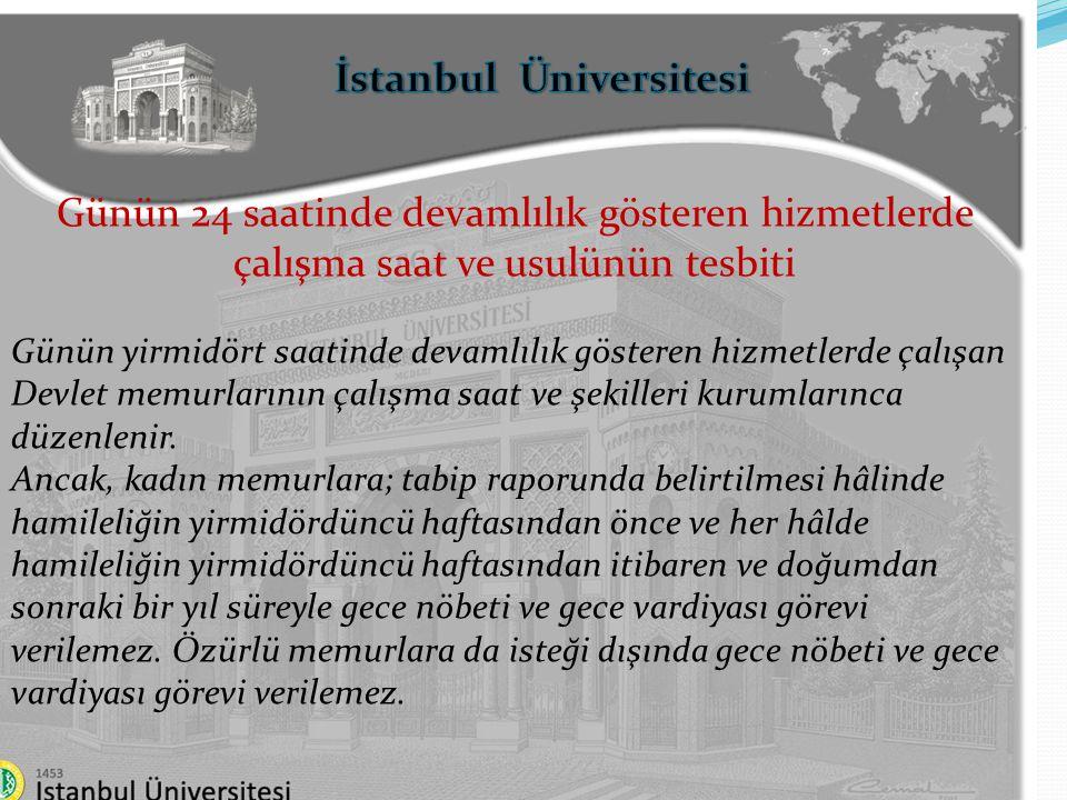 İstanbul Üniversitesi Günün 24 saatinde devamlılık gösteren hizmetlerde çalışma saat ve usulünün tesbiti Günün yirmidört saatinde devamlılık gösteren