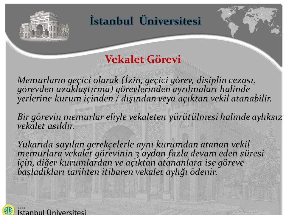 İstanbul Üniversitesi Vekalet Görevi Memurların geçici olarak (İzin, geçici görev, disiplin cezası, görevden uzaklaştırma) görevlerinden ayrılmaları h