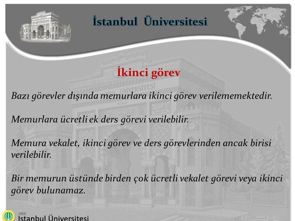 İstanbul Üniversitesi İkinci görev Bazı görevler dışında memurlara ikinci görev verilememektedir. Memurlara ücretli ek ders görevi verilebilir. Memura