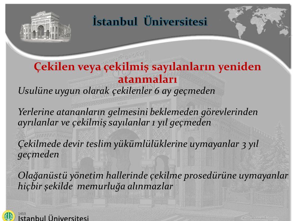 İstanbul Üniversitesi Çekilen veya çekilmiş sayılanların yeniden atanmaları Usulüne uygun olarak çekilenler 6 ay geçmeden Yerlerine atananların gelmes