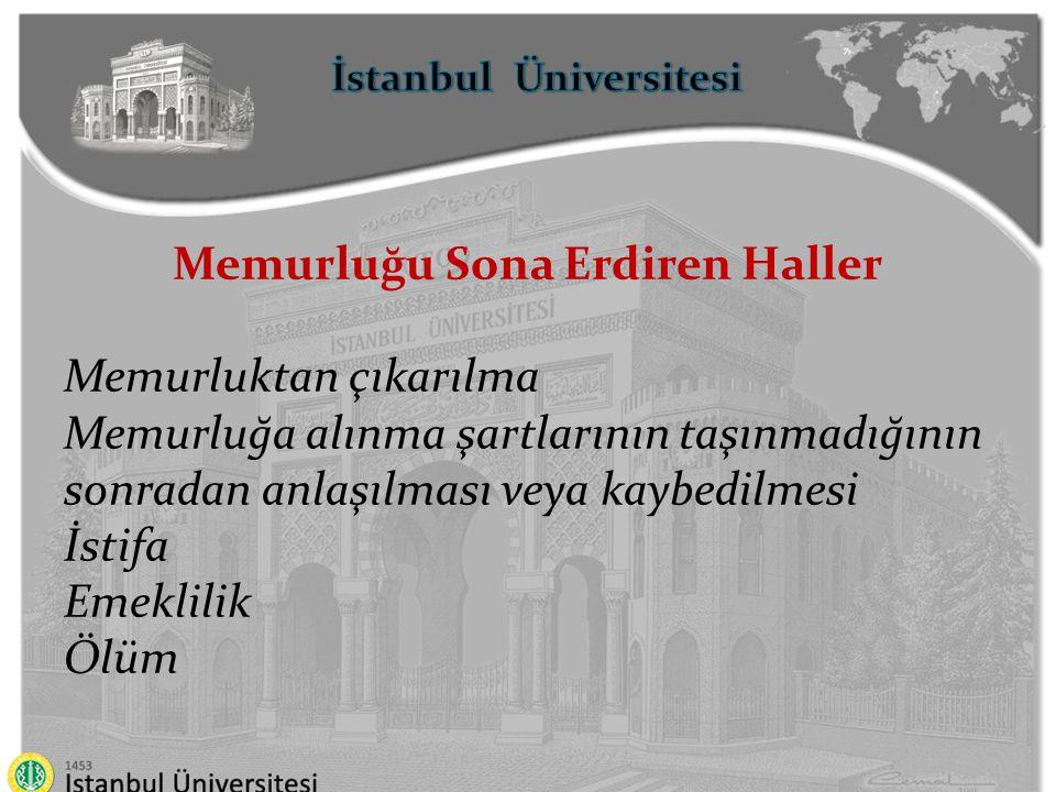 İstanbul Üniversitesi Memurluğu Sona Erdiren Haller Memurluktan çıkarılma Memurluğa alınma şartlarının taşınmadığının sonradan anlaşılması veya kaybed