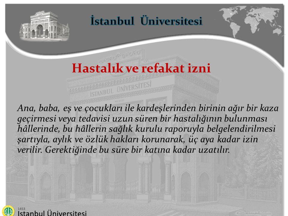 İstanbul Üniversitesi Aylıksız İzin Hastalık izninin bitiminden itibaren, sağlık kurulu raporuyla belgelendirilmesi şartıyla, istekleri üzerine on sekiz aya kadar aylıksız izin verilebilir.