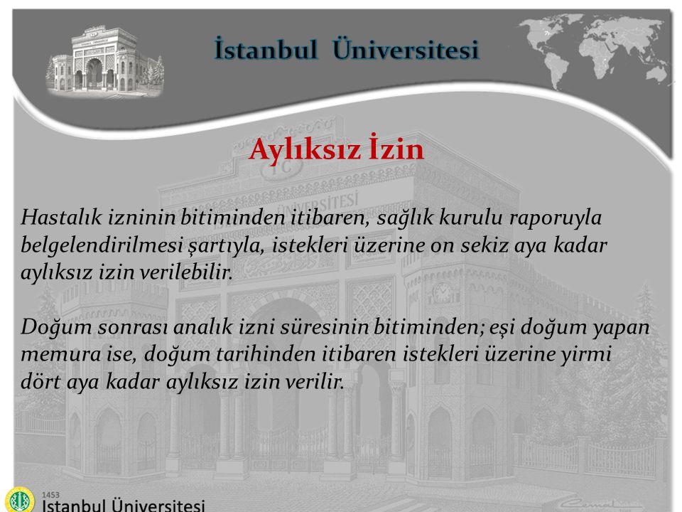 İstanbul Üniversitesi Aylıksız İzin Hastalık izninin bitiminden itibaren, sağlık kurulu raporuyla belgelendirilmesi şartıyla, istekleri üzerine on sek