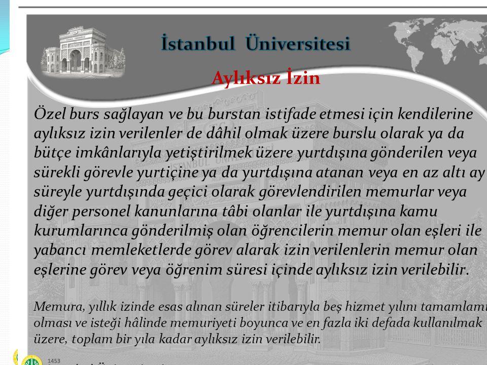 İstanbul Üniversitesi Aylıksız İzin Aylıksız izin süresinin bitiminden önce mazereti gerektiren sebebin ortadan kalkması hâlinde, on gün içinde göreve dönülmesi zorunludur.