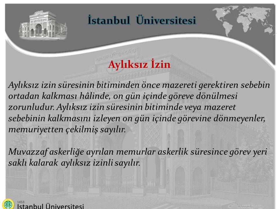 İstanbul Üniversitesi Aylıksız İzin Aylıksız izin süresinin bitiminden önce mazereti gerektiren sebebin ortadan kalkması hâlinde, on gün içinde göreve