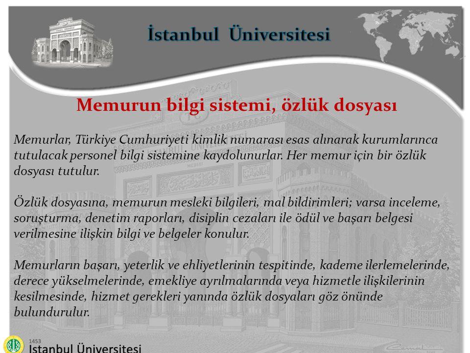 İstanbul Üniversitesi Memurun bilgi sistemi, özlük dosyası Memurlar, Türkiye Cumhuriyeti kimlik numarası esas alınarak kurumlarınca tutulacak personel