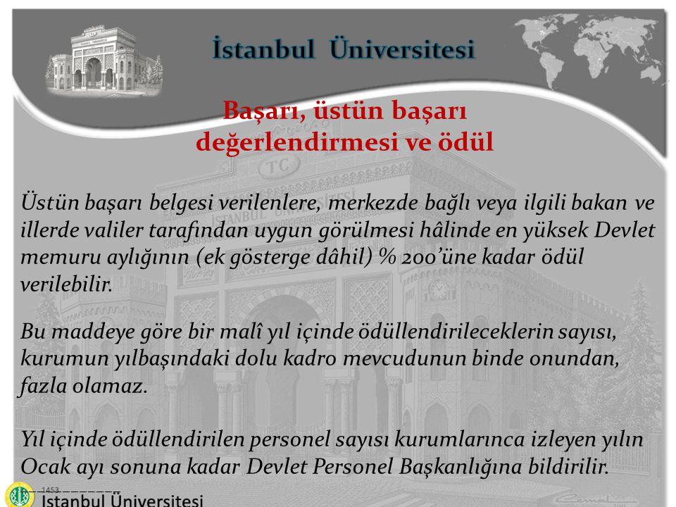 İstanbul Üniversitesi Başarı, üstün başarı değerlendirmesi ve ödül Üstün başarı belgesi verilenlere, merkezde bağlı veya ilgili bakan ve illerde valil
