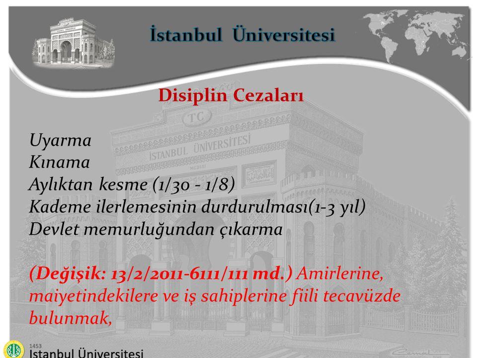 İstanbul Üniversitesi Ceza Verme Yetkisi Uyarma, kınama ve aylıktan kesme cezaları disiplin amirleri tarafından, Kademe ilerlemesinin durdurulması cezası disiplin kurulu kararı alındıktan sonra atamaya yetkili amir tarafından, Devlet memurluğundan çıkarma cezası amirlerin isteği üzerine yüksek disiplin kurulu kararı ile verilmektedir.