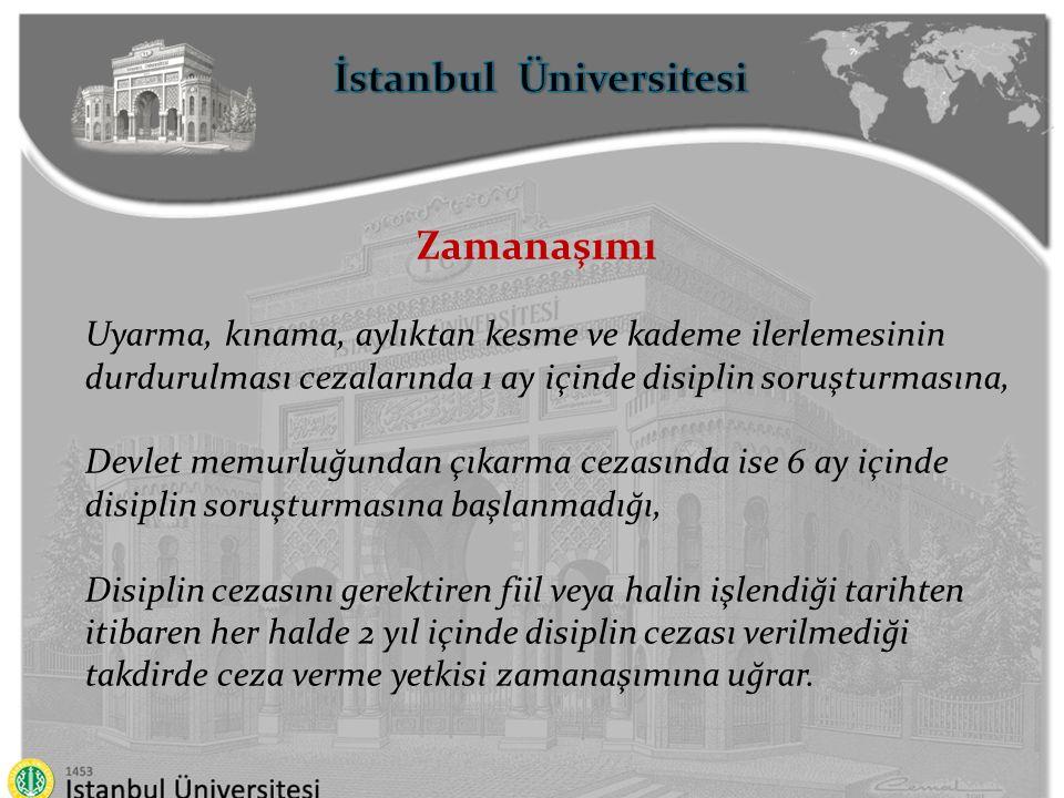 İstanbul Üniversitesi Zamanaşımı Uyarma, kınama, aylıktan kesme ve kademe ilerlemesinin durdurulması cezalarında 1 ay içinde disiplin soruşturmasına,