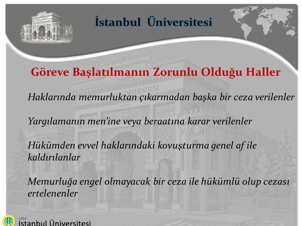 İstanbul Üniversitesi Göreve Başlatılmanın Zorunlu Olduğu Haller Haklarında memurluktan çıkarmadan başka bir ceza verilenler Yargılamanın men'ine veya