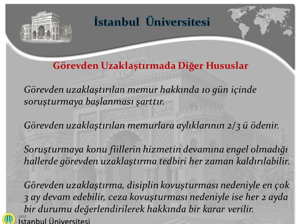 İstanbul Üniversitesi Görevden Uzaklaştırmada Diğer Hususlar Görevden uzaklaştırılan memur hakkında 10 gün içinde soruşturmaya başlanması şarttır. Gör