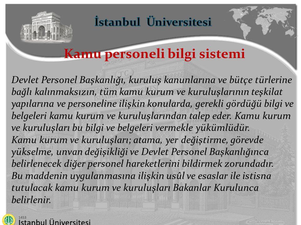 İstanbul Üniversitesi Kamu personeli bilgi sistemi Devlet Personel Başkanlığı, kuruluş kanunlarına ve bütçe türlerine bağlı kalınmaksızın, tüm kamu ku