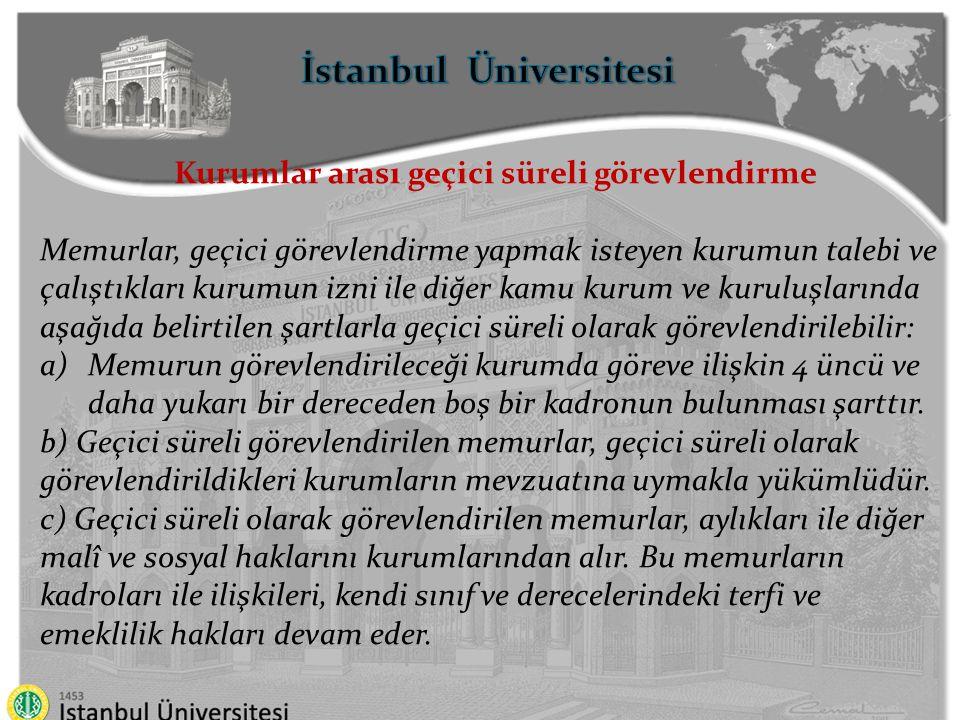 İstanbul Üniversitesi Kurumlar arası geçici süreli görevlendirme d) Geçici süreli görevlendirme süresi bir yılda altı ayı geçemez.