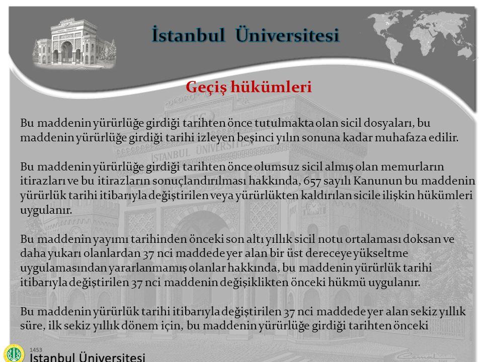 İstanbul Üniversitesi Geçiş hükümleri a) Son beş yıllık sicil notu ortalaması doksan ve daha yukarı olanlar için üç yıl, b) Son dört yıllık sicil notu ortalaması doksan ve daha yukarı olanlar için dört yıl, c) Son üç yıllık sicil notu ortalaması doksan ve daha yukarı olanlar için beş yıl, d) Son iki yıllık sicil notu ortalaması doksan ve daha yukarı olanlar için altı yıl, e) Son sicil notu doksan ve daha yukarı olanlar için yedi yıl, olarak uygulanır.