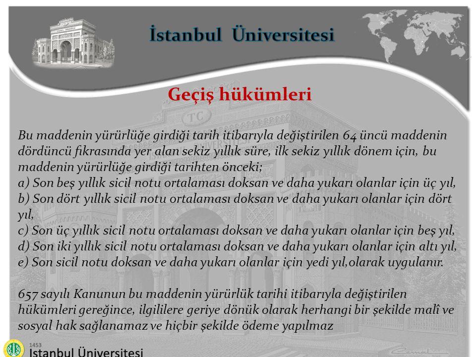 İstanbul Üniversitesi Geçiş hükümleri Bu maddenin yürürlüğe girdiği tarih itibarıyla değiştirilen 64 üncü maddenin dördüncü fıkrasında yer alan sekiz