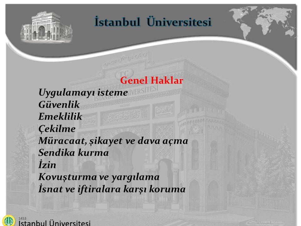 İstanbul Üniversitesi Genel Haklar Uygulamayı isteme Güvenlik Emeklilik Çekilme Müracaat, şikayet ve dava açma Sendika kurma İzin Kovuşturma ve yargıl