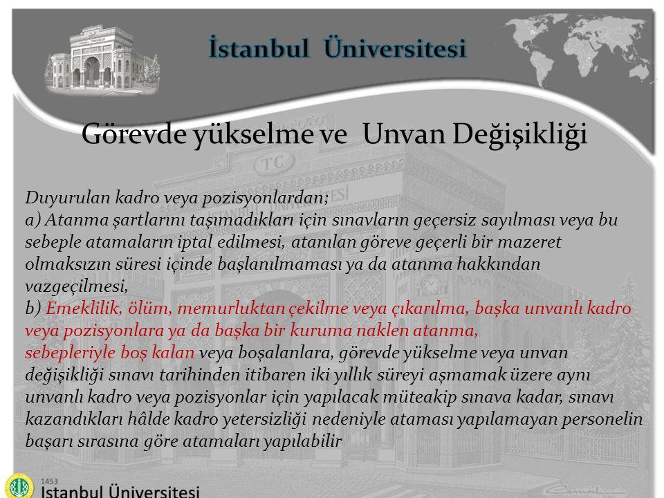 İstanbul Üniversitesi Görevde yükselme ve Unvan Değişikliği Duyurulan kadro veya pozisyonlardan; a) Atanma şartlarını taşımadıkları için sınavların ge